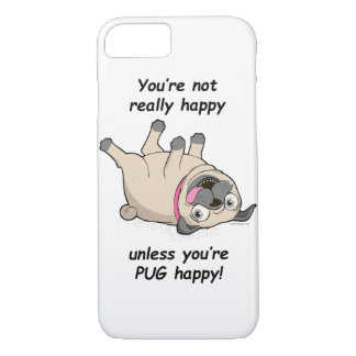 You're Not Really Happy Unless You're PUG Happy! iPhone 7 Case